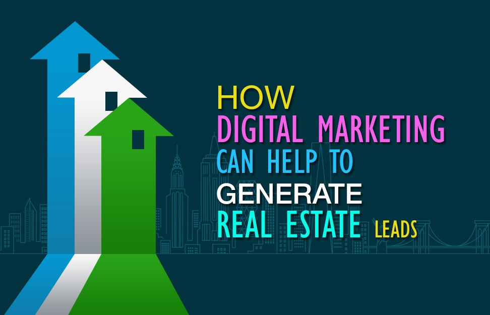 How Digital Marketing can help to Generate Real Estate Leads